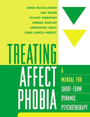 Treating Affect Phobia By McCullough, Leigh (EDT)/ Kuhn, Nat/ Andrews, Stuart/ Kaplan, Amelia/ Wolf, Jonathan/ Hurley, Cara Lanza